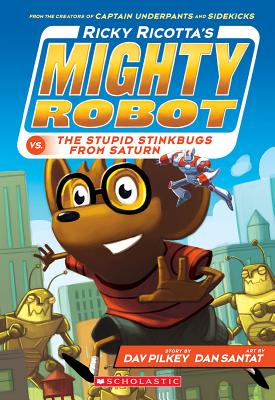 Ricky Ricotta's Mighty Robot Vs. the Stupid Stinkbugs from Saturn By Pilkey, Dav/ Santat, Dan (ILT)
